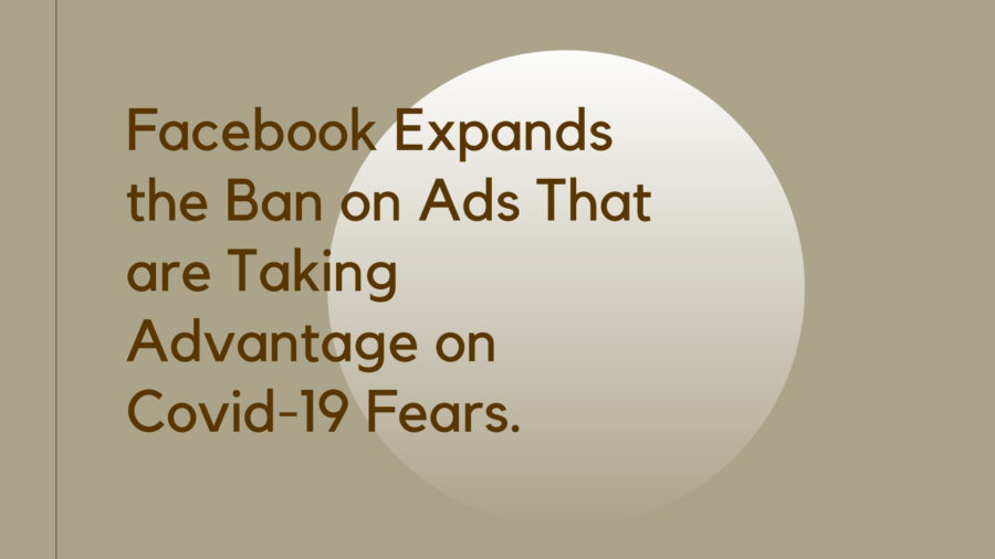 Facebook Expands the Ban on Ads That are Taking Advantage on Covid-19 Fears
