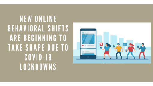New Online Behavioral Shifts Are Beginning to Take Shape Due to COVID-19 Lockdowns