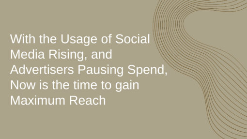 With the Usage of Social Media Rising, and Advertisers Pausing Spend, Now is the time to gain Maximum Reach