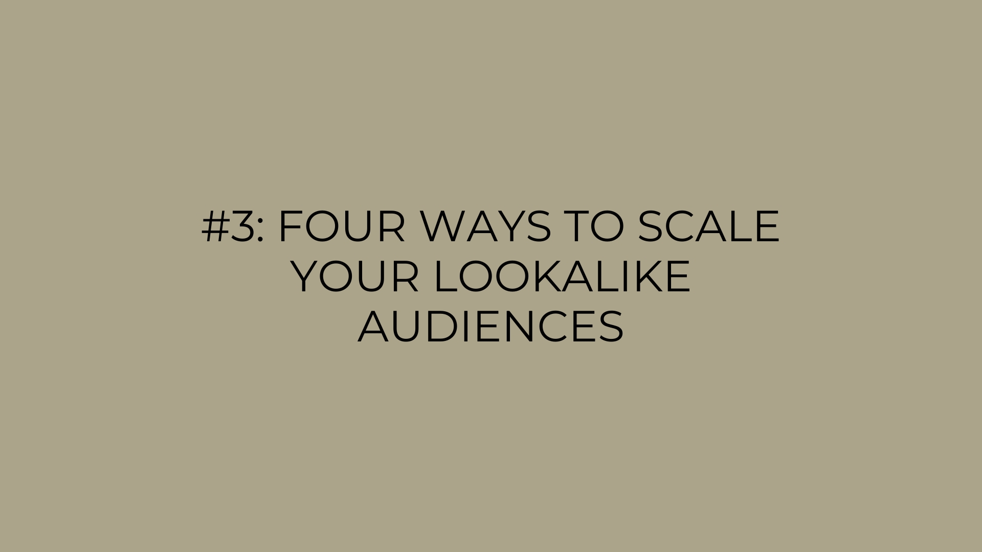 Four Ways to Scale Your Lookalike Audiences