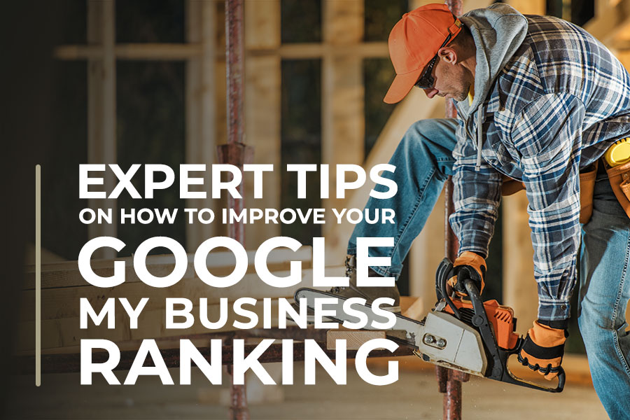 Expert Tips on How to Improve Your Google My Business Ranking